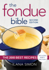 The Fondue Bible: The 200 Best Recipes Cover Image