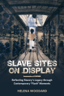 Slave Sites on Display: Reflecting Slavery's Legacy Through Contemporary