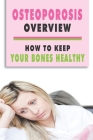 Osteoporosis Overview: How To Keep Your Bones Healthy: What Is The Main Cause Of Osteoporosis Cover Image