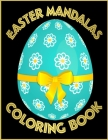 Easter Mandalas Coloring Book: Happy Easter Spring Bunny Mandala Coloring Book for Teens, Adults, Seniors - Amazing Easter Eggs Mandalas for Relaxati Cover Image