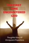 The First Time Encountered God: Thoughtful Story Of Omnipotent Proportions: New Age Self-Help Cover Image