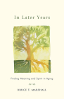 In Later Years: Finding Meaning and Spirit in Aging Cover Image