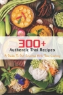 300+ Authentic Thai Recipes: A Guide To Get Started With Thai Cooking: Asian Cookbooks Cover Image
