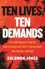 Ten Lives, Ten Demands: Life-and-Death Stories, and a Black Activist's Blueprint for Racial Justice Cover Image