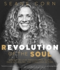 Revolution of the Soul: Awaken to Love Through Raw Truth, Radical Healing, and Conscious Action Cover Image