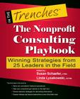 The Nonprofit Consulting Playbook: Winning Strategies from 25 Leaders in the Field (In the Trenches) Cover Image
