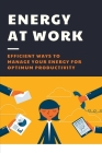 Energy At Work: Efficient Ways To Manage Your Energy For Optimum Productivity: Energy And Balance At Work Cover Image