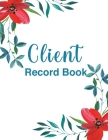 Client Record Book: Wonderful Client Record Book / Client Information Book For Men And Women. Ideal Client Profile Book And Client Tracker Cover Image