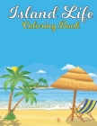 Island Life Coloring Book: An Adult Coloring Book with Stress Relieving Island Designs for Adults Relaxation. Cover Image