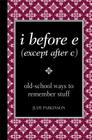 I Before E (Except After C): Old-School Ways to Remember Stuff Cover Image