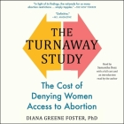 The Turnaway Study: Ten Years, a Thousand Women, and the Consequences of Having--Or Being Denied--An Abortion Cover Image
