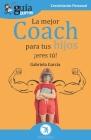 GuíaBurros La mejor coach para tus hijos: ¡Eres tú! Cover Image