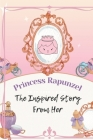Princess Rapunzel: The Inspired Story From Her: Fairy-Tale Of Gothel Cover Image
