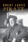 Great Lakes Pirate: The Adventures of Roaring Dan Seavey Cover Image