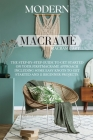 Modern Macramé: The Step-by-Step Guide to Get Started on Your First Macramè Approach Including Some Easy Knots to Get Started and 11 B Cover Image