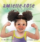 Amielle-Rose: A Tale of Faith, Courage, & Triumph Cover Image