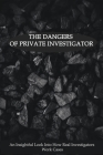 The Dangers Of Private Investigator: An Insightful Look Into How Real Investigators Work Cases: Memoir Writing Journal Cover Image