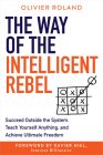 The Way of the Intelligent Rebel: Succeed Outside the System, Teach Yourself Anything, and Achieve Ultimate Freedom Cover Image
