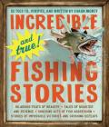 Incredible--and True!--Fishing Stories: Hilarious Feats of Bravery, Tales of Disaster and Revenge, Shocking Acts of Fish Aggression, Stories of Impossible Victories and Crushing Defeats Cover Image