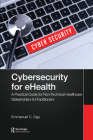 Cybersecurity for Ehealth: A Simplified Guide to Practical Cybersecurity for Non-Technical Stakeholders & Practitioners of Healthcare Cover Image