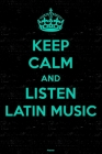 Keep Calm and Listen Latin Music Planner: Latin Music Calendar 2020 - 6 x 9 inch 120 pages gift Cover Image