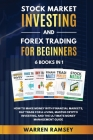 STOCK MARKET INVESTING AND FOREX TRADING FOR BEGINNERS 6 BOOKS IN 1 How To Make Money with Financial Markets, Day Trade for a Living, Master Crypto In Cover Image
