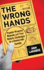 The Wrong Hands: Popular Weapons Manuals and Their Historic Challenges to a Democratic Society Cover Image