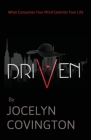 Driven: What Consumes Your Mind Controls Your Life Cover Image