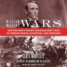 William Walker's Wars Lib/E: How One Man's Private American Army Tried to Conquer Mexico, Nicaragua, and Honduras Cover Image