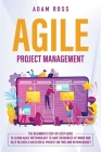 Agile Project Management: The Beginner's Step-By-Step Guide to Learn Agile Methodology to Save Resources At Work and Help Deliver a Successful P Cover Image