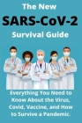 The New SARS-CoV-2 Survival Guide: 2021 Everything You Need to Know About the Virus, Covid, Vaccine, and How to Survive a Pandemic Cover Image