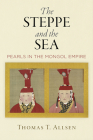 The Steppe and the Sea: Pearls in the Mongol Empire (Encounters with Asia) Cover Image