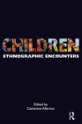 Children: Ethnographic Encounters (Encounters: Experience and Anthropological Knowledge) Cover Image