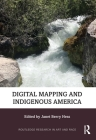 Digital Mapping and Indigenous America (Routledge Research in Art and Race) Cover Image