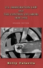 U.S. Immigration Law and the Control of Labor: 1820-1924 (Classics of Law & Society #31) Cover Image
