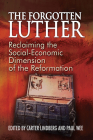 The Forgotten Luther: Reclaiming the Social-Economic Dimension of the Reformation Cover Image