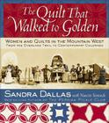 The Quilt That Walked to Golden: Women and Quilts in the Mountain West: From the Overland Trail to Contemporary Colorado Cover Image
