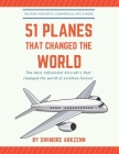 51 Planes That Changed the World: Influential Aircraft's that Revolutionized the aviation Industry, Military Aircraft's, Commercial Jets and their fac Cover Image