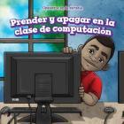 Prender y Apagar En La Clase de Computacion (on and Off in Computer Lab) (Opuestos En La Escuela (Opposites at School)) Cover Image