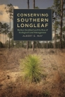 Conserving Southern Longleaf: Herbert Stoddard and the Rise of Ecological Land Management (Environmental History and the American South) Cover Image