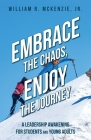 Embrace the Chaos, Enjoy the Journey: A Leadership Awakening for Students and Young Adults Cover Image