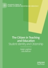 The Citizen in Teaching and Education: Student Identity and Citizenship (Palgrave Studies in Global Citizenship Education and Democra) Cover Image