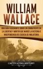 William Wallace: Una guía fascinante sobre un combatiente de la libertad y mártir que marcó la historia e independencia de Escocia de I Cover Image