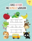 Trace Letters and Numbers Workbook: Learn How to Write Alphabet A-Z Upper and Lower Case and Numbers 1 - 10 for Kids Ages 3+ Cover Image