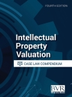 Intellectual Property Valuation Case Law Compendium, Fourth Edition Cover Image