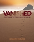 Vanished: True Tales of Mysterious Disappearances Cover Image