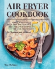 Air Fryer Cookbook: Amaze Your Guests With 50 Easy and Delicious Fish and Seafood Recipes for Your Air Fryer for Beginners and Advanced. Cover Image