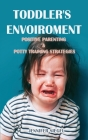 Toddler's envoiroment: Positive Parenting & Potty Training Strategies Cover Image