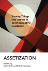Assetization: Turning Things into Assets in Technoscientific Capitalism (Inside Technology) Cover Image