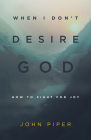 When I Don't Desire God (Redesign): How to Fight for Joy Cover Image